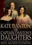 May Agnes Fleming - Kate Danton, or, Captain Danton's Daughters: A Novel