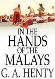 In the Hands of the Malays: And Other Stories