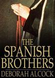 The Spanish Brothers: A Tale of the Sixteenth Century