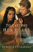 To Capture Her Heart: A Novel