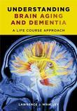 Understanding Brain Aging and Dementia: A Life Course Approach
