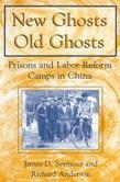New Ghosts, Old Ghosts: Prisons and Labor Reform Camps in China: Prisons and Labor Reform Camps in China