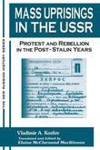 Mass Uprisings in the USSR: Protest and Rebellion in the Post-Stalin Years: Protest and Rebellion in the Post-Stalin Years
