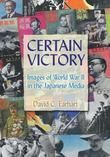 Certain Victory: Images of World War II in the Japanese Media: Images of World War II in the Japanese Media