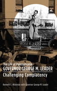 The Life of Pennsylvania Governor George M. Leader: Challenging Complacency