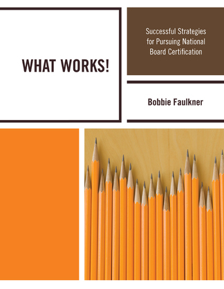WHAT WORKS!: Successful Strategies in Pursuing National Board Certification