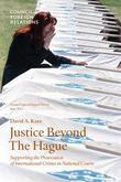 Justice Beyond the Hague: Supporting the Prosecution of International Crimes in National Courts