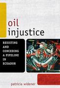 Oil Injustice: Resisting and Conceding a Pipeline in Ecuador