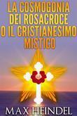 La Cosmogonia dei Rosacroce o il Cristianesimo Mistico
