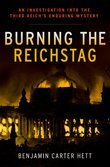 Burning the Reichstag: An Investigation into the Third Reichs Enduring Mystery