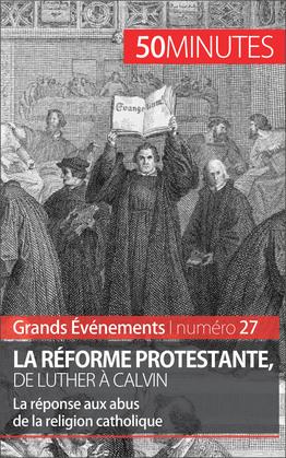 La Réforme protestante, de Luther à Calvin