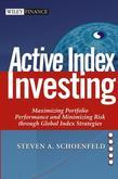 Active Index Investing: Maximizing Portfolio Performance and Minimizing Risk Through Global Index Strategies