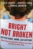 Bright Not Broken: Gifted Kids, ADHD, and Autism