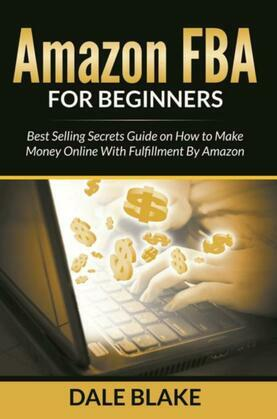 Amazon FBA For Beginners: Best Selling Secrets Guide on How to Make Money Online With Fulfillment By Amazon