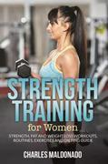 Strength Training For Women: Strength, Fat and Weight Loss Workouts, Routines, Exercises and Dieting Guide