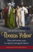 The Adventures of Thomas Pellow: Three and twenty years in captivity among the Moors