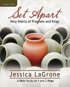 Set Apart - Women's Bible Study Leader Guide: Holy Habits of Prophets and Kings
