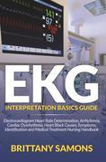 EKG Interpretation Basics Guide: Electrocardiogram Heart Rate Determination, Arrhythmia, Cardiac Dysrhythmia, Heart Block Causes, Symptoms, Identifica