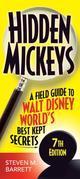 Hidden Mickeys: A Field Guide to the Walt Disney World's Best Kept Secrets 7th edition