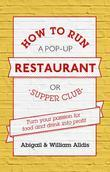 How To Run A Pop-Up Restaurant or Supper Club: Turn Your Passion For Food and Drink Into Profit