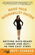 Raise Your Desirability Factor: Getting Date-Ready--Inside and Out--In Two Easy Steps