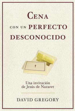 Cena con un perfecto desconocido: Una invitacion con Jesus de Nazaret