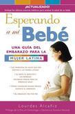 Esperando a mi bebé: Una guia del embarazo para la mujer latina
