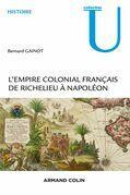 L'Empire colonial français - De Richelieu à Napoléon: De Richelieu à Napoléon