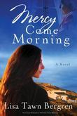 Mercy Come Morning: A Novel