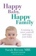 Happy Baby, Happy Family: Learning to trust yourself and enjoy your baby
