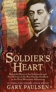 Soldier's Heart: Being the Story of the Enlistment and Due Service of the Boy Charley Goddard in the First Minnesota Volunteers