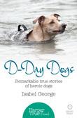 D-day Dogs: Remarkable true stories of heroic dogs (HarperTrue Friend – A Short Read)