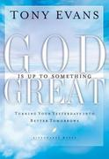 God Is Up to Something Great: Turning Your Yesterdays into Better Tomorrows