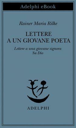 Lettere a un giovane poeta - Lettere a una giovane signora - Su Dio