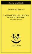 La filosofia nell'epoca tragica dei Greci e Scritti 1870-1873