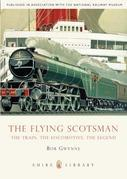 The Flying Scotsman: The Train, The Locomotive, The Legend
