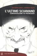 L'ultimo sciamano. Conversazioni su Heidegger