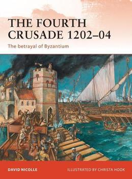 The Fourth Crusade 1202-04: The Betrayal of Byzantium