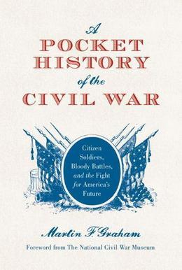 A Pocket History of the Civil War: Citizen Soldiers, Bloody Battles, and the Fight for America#s Future