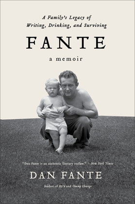 Fante: A Family's Legacy of Writing, Drinking and Surviving