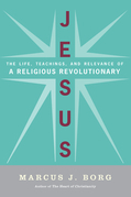 Jesus: Uncovering the Life, Teachings, and Relevance of a Religious Revolutionary