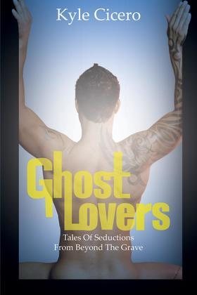 Ghost Lovers: Tales of Seductions from Beyond the Grave
