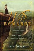 Wild Romance: A Victorian Story of a Marriage, a Trial, and a Self-Made Woman