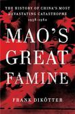 Mao's Great Famine: The History of China's Most Devastating Catastrophe, 1958-1962