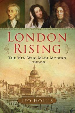 London Rising: The Men Who Made Modern London
