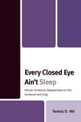 Every Closed Eye Ain't Sleep: African American Perspectives on the Achievement Gap