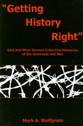 """Getting History Right"": East and West German Collective Memories of the Holocaust and War"