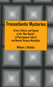 Transatlantic Mysteries: Crime, Culture, and Capital in the 'Noir Novels' of Paco Ignacio Taibo II and Manuel Vazquez Montalban