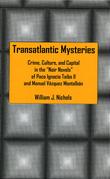 Transatlantic Mysteries: Crime, Culture, and Capital in the 'Noir Novels' of Paco Ignacio Taibo II and Manuel Vazquez Montalban