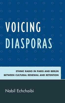 Voicing Diasporas: Ethnic Radio in Paris and Berlin Between Cultural Renewal and Retention